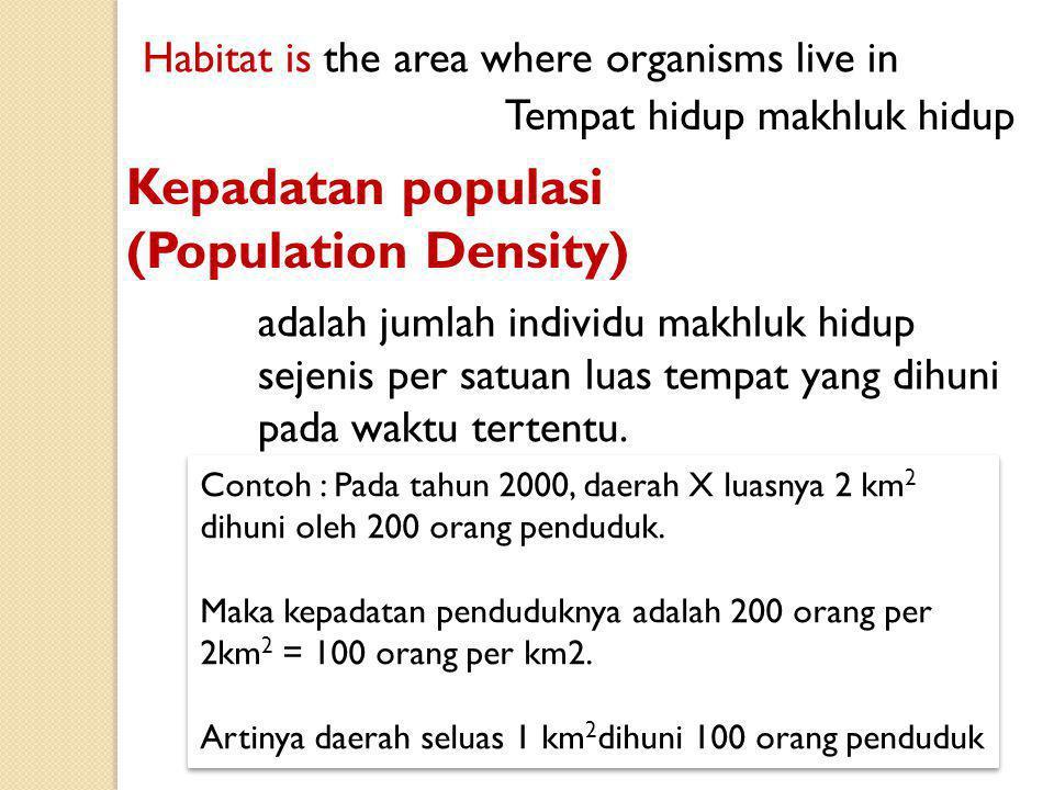 Contoh : Pada tahun 2000, daerah X luasnya 2 km 2 dihuni oleh 200 orang penduduk. Maka kepadatan penduduknya adalah 200 orang per 2km 2 = 100 orang pe