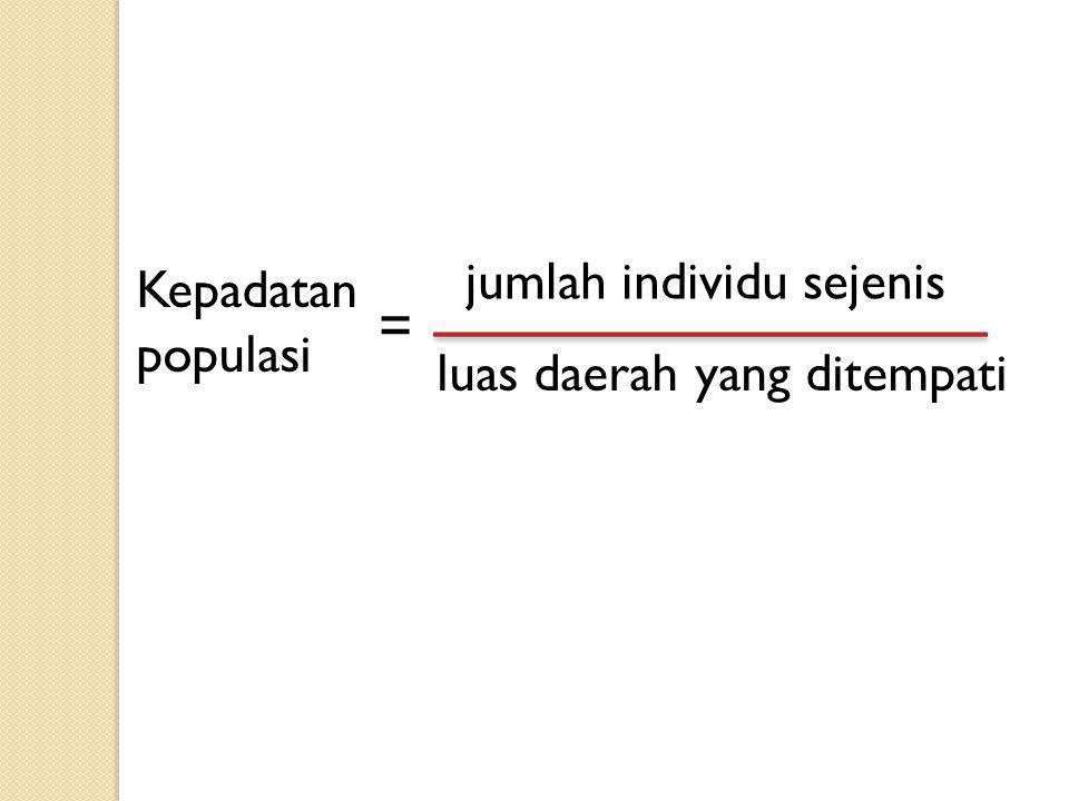 Kepadatan populasi luas daerah yang ditempati jumlah individu sejenis =