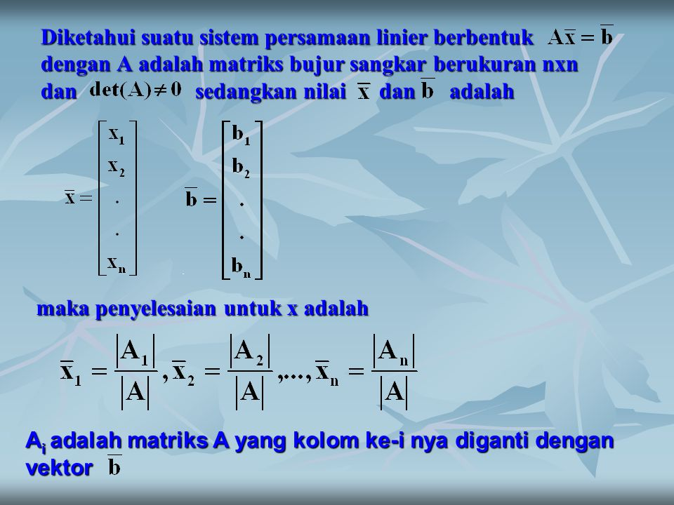 Diketahui suatu sistem persamaan linier berbentuk dengan A adalah matriks bujur sangkar berukuran nxn dan sedangkan nilai dan adalah maka penyelesaian