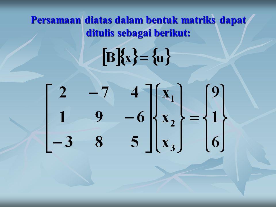 Persamaan diatas dalam bentuk matriks dapat ditulis sebagai berikut: