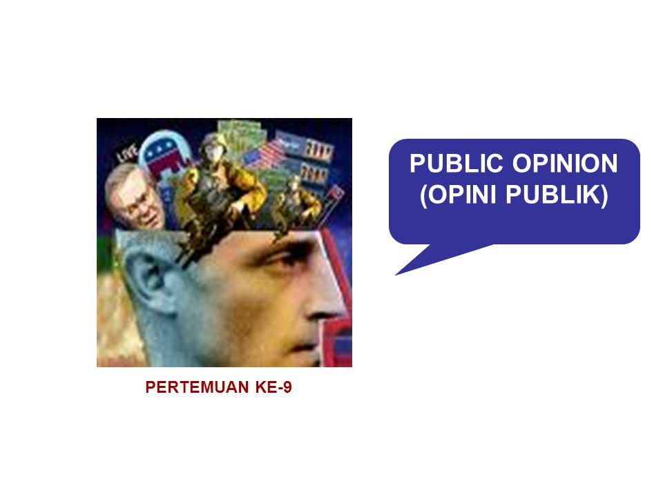 PUBLIC OPINION (OPINI PUBLIK) PERTEMUAN KE-9