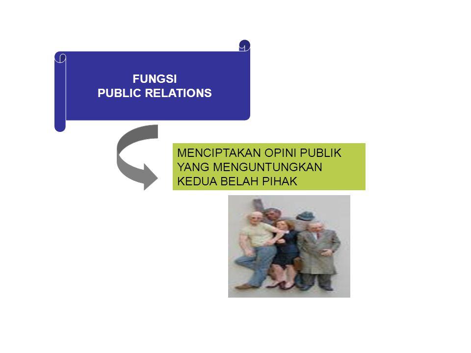 FUNGSI PUBLIC RELATIONS MENCIPTAKAN OPINI PUBLIK YANG MENGUNTUNGKAN KEDUA BELAH PIHAK