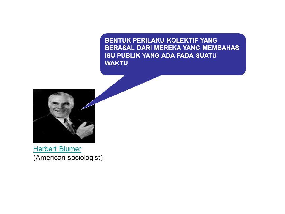BENTUK PERILAKU KOLEKTIF YANG BERASAL DARI MEREKA YANG MEMBAHAS ISU PUBLIK YANG ADA PADA SUATU WAKTU Herbert Blumer (American sociologist)