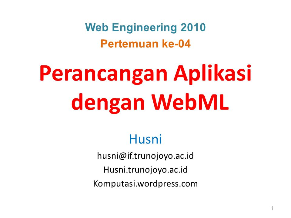 Web Engineering 2010 Pertemuan ke-04 Perancangan Aplikasi dengan WebML Husni husni@if.trunojoyo.ac.id Husni.trunojoyo.ac.id Komputasi.wordpress.com 1