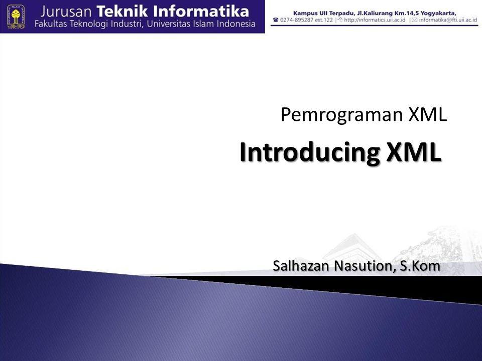 Introducing XML Pemrograman XML Salhazan Nasution, S.Kom