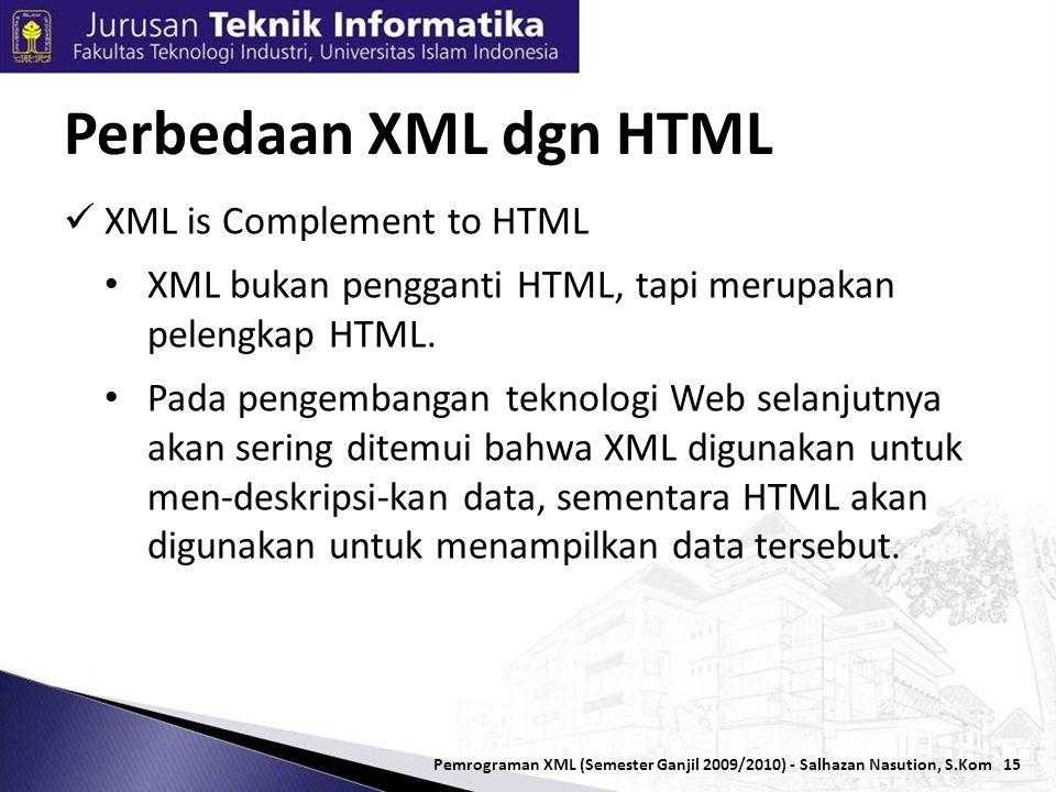 15  XML is Complement to HTML • XML bukan pengganti HTML, tapi merupakan pelengkap HTML.