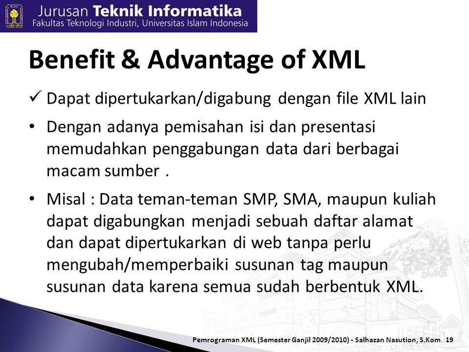 19  Dapat dipertukarkan/digabung dengan file XML lain • Dengan adanya pemisahan isi dan presentasi memudahkan penggabungan data dari berbagai macam sumber.