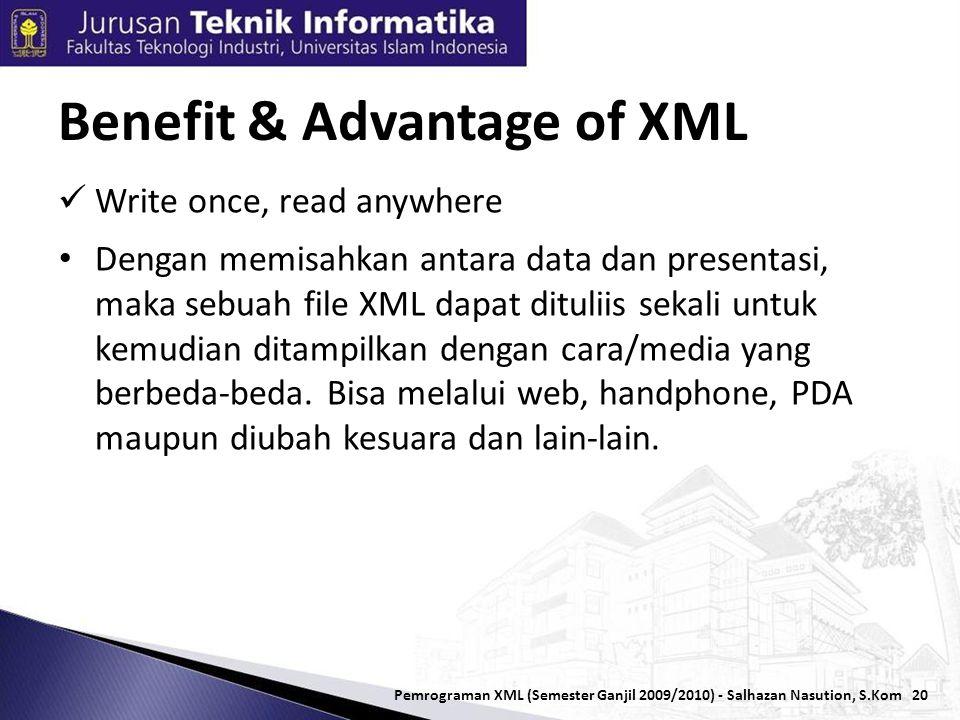 20  Write once, read anywhere • Dengan memisahkan antara data dan presentasi, maka sebuah file XML dapat dituliis sekali untuk kemudian ditampilkan dengan cara/media yang berbeda-beda.