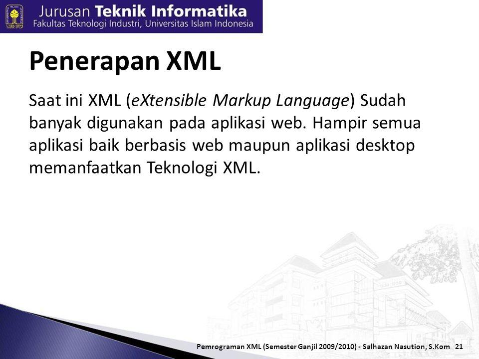 21 Saat ini XML (eXtensible Markup Language) Sudah banyak digunakan pada aplikasi web.