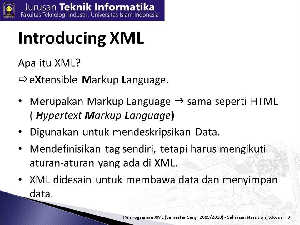 4 • XML merupakan turunan SGML (Standard Generalized Markup Language) yang dioptimalkan untuk mengirim data melalui web.