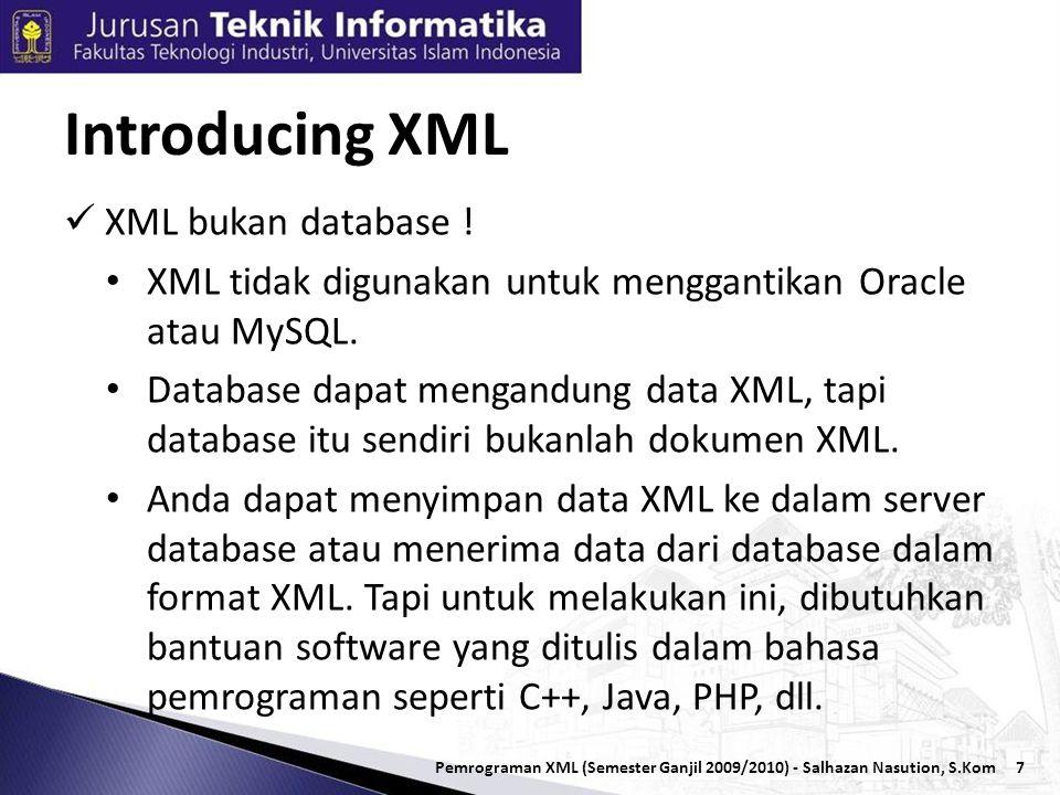 8  XML didesain untuk membawa data  XML bukan pengganti HTML  XML dan HTML di desain dengan tujuan berbeda : • XML didesain untuk mendeskripsikan data dan berfokus pada data itu.