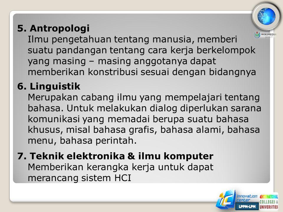 5. Antropologi Ilmu pengetahuan tentang manusia, memberi suatu pandangan tentang cara kerja berkelompok yang masing – masing anggotanya dapat memberik
