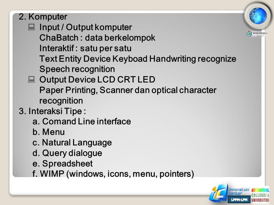 2. Komputer  Input / Output komputer ChaBatch : data berkelompok Interaktif : satu per satu Text Entity Device Keyboad Handwriting recognize Speech r