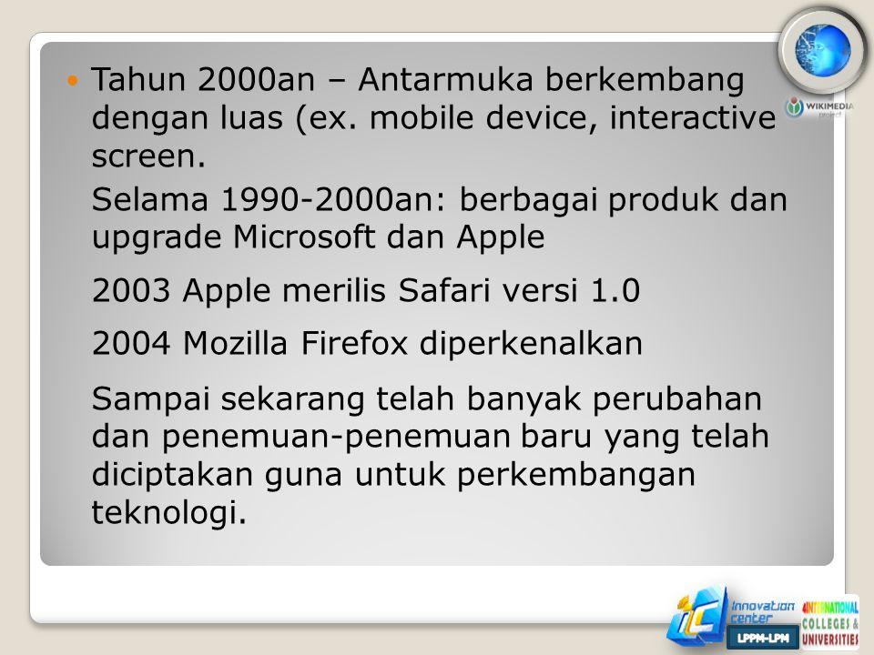  Tahun 2000an – Antarmuka berkembang dengan luas (ex.