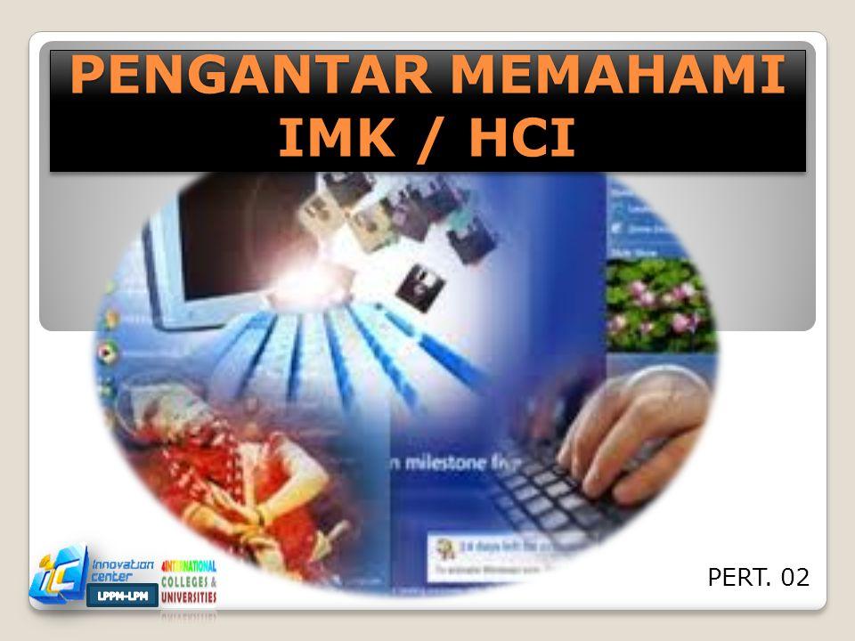 PENGANTAR MEMAHAMI IMK / HCI PERT. 02