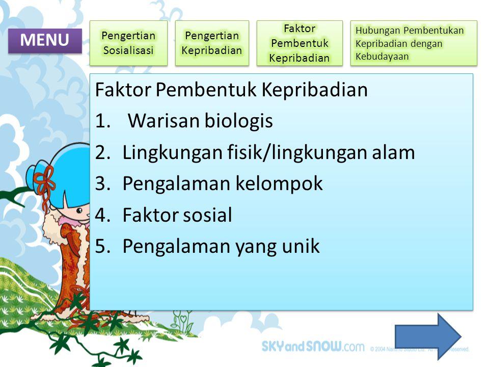 MENU Faktor Pembentuk Kepribadian 1. Warisan biologis 2.Lingkungan fisik/lingkungan alam 3.Pengalaman kelompok 4.Faktor sosial 5.Pengalaman yang unik