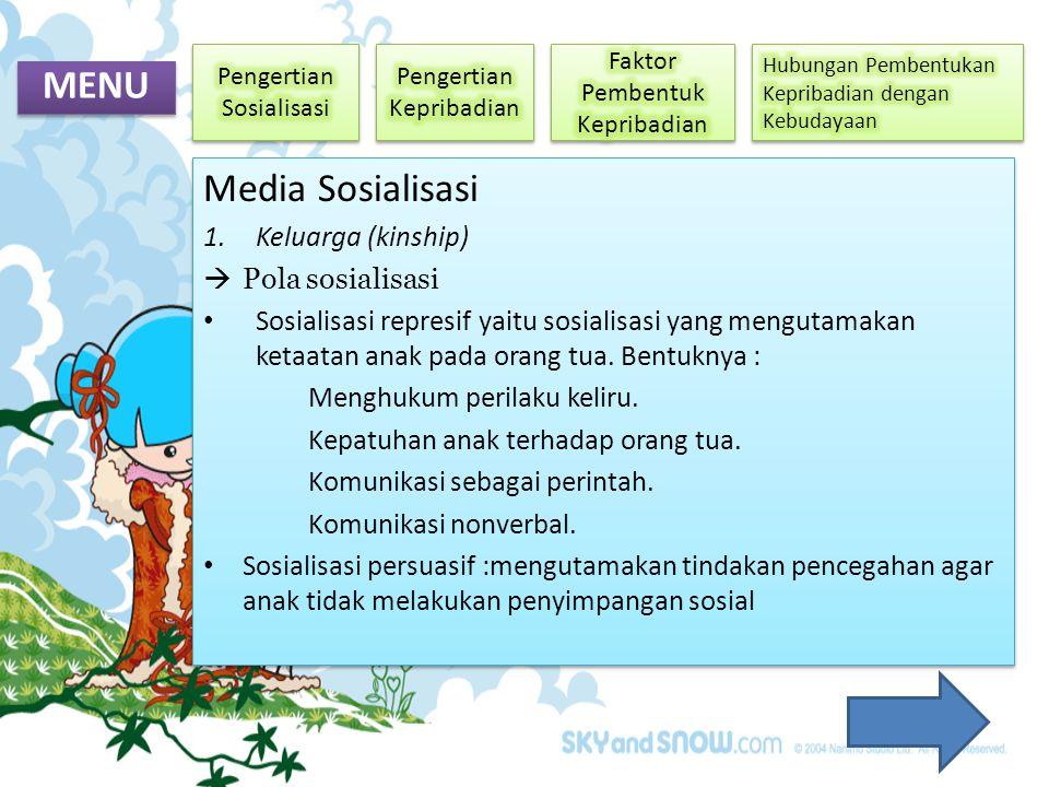 MENU Media Sosialisasi 1.Keluarga (kinship)  Pola sosialisasi • Sosialisasi represif yaitu sosialisasi yang mengutamakan ketaatan anak pada orang tua