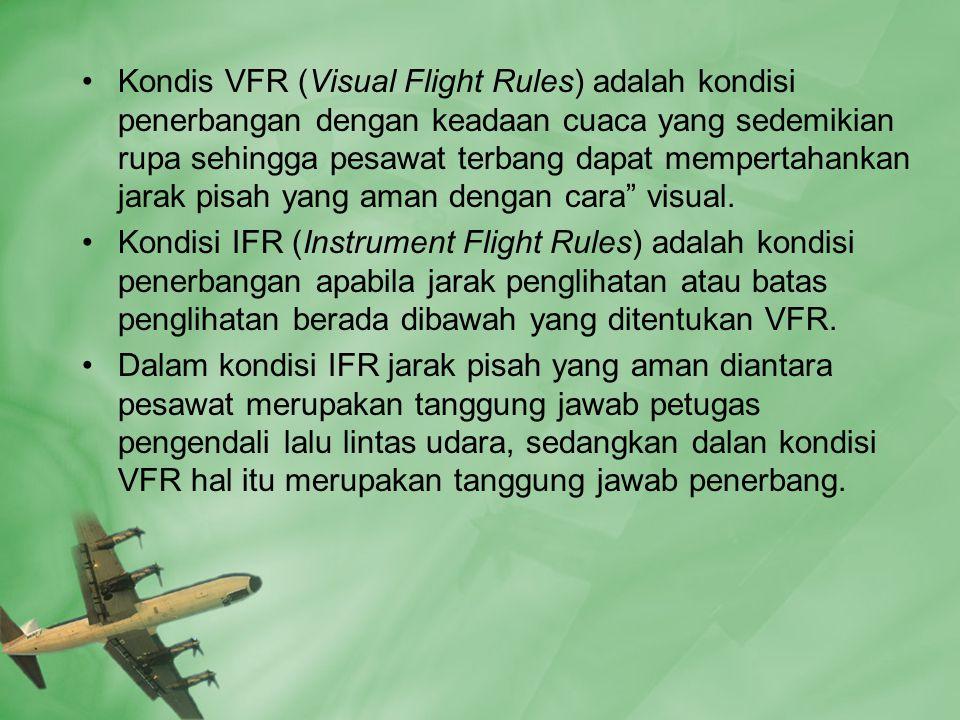 •Kondis VFR (Visual Flight Rules) adalah kondisi penerbangan dengan keadaan cuaca yang sedemikian rupa sehingga pesawat terbang dapat mempertahankan jarak pisah yang aman dengan cara visual.