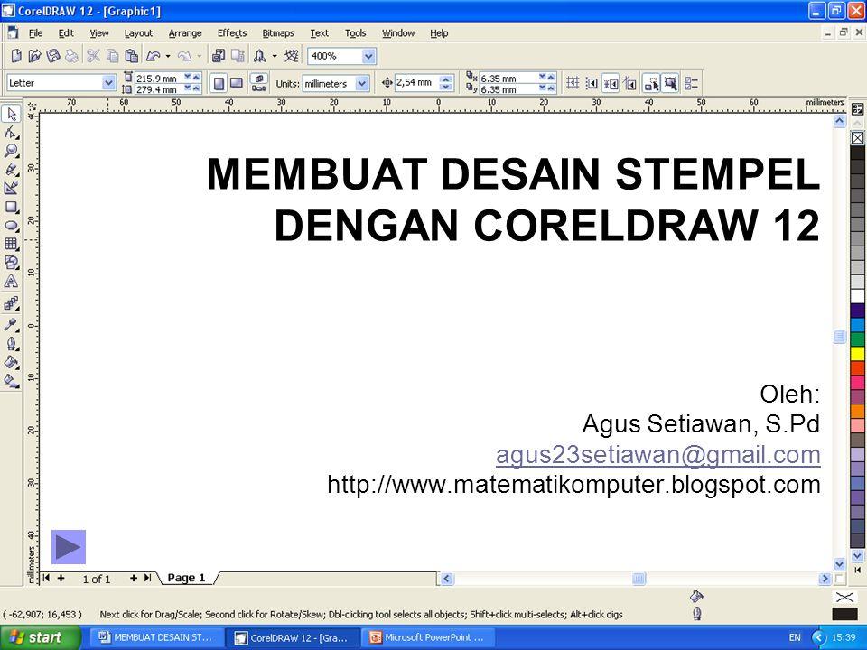 Oleh: Agus Setiawan, S.Pd agus23setiawan@gmail.com http://www.matematikomputer.blogspot.com MEMBUAT DESAIN STEMPEL DENGAN CORELDRAW 12