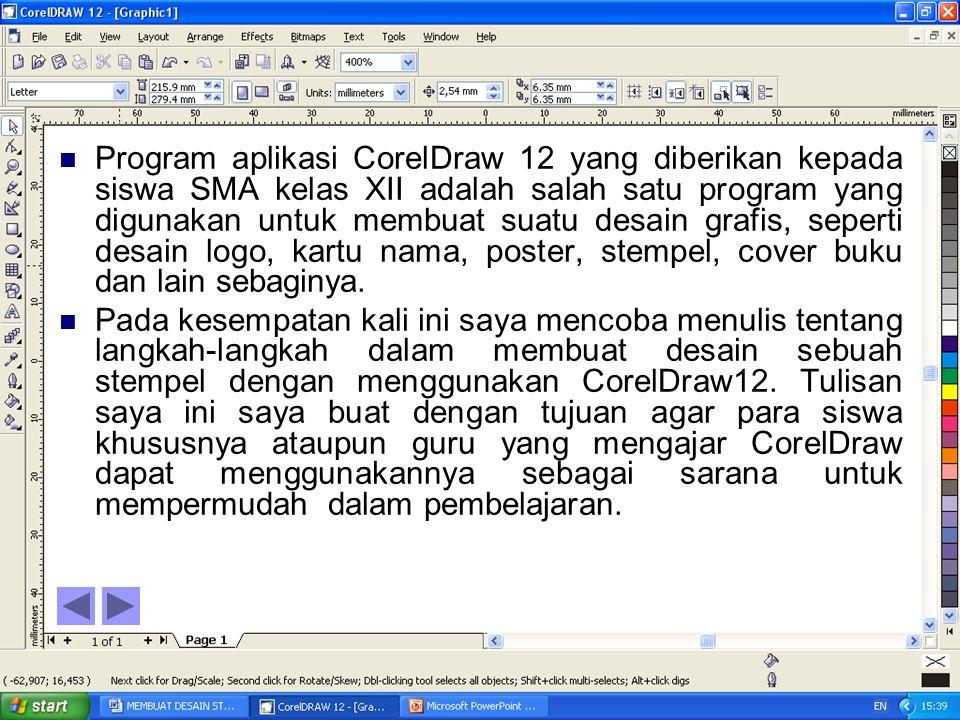 PProgram aplikasi CorelDraw 12 yang diberikan kepada siswa SMA kelas XII adalah salah satu program yang digunakan untuk membuat suatu desain grafis, seperti desain logo, kartu nama, poster, stempel, cover buku dan lain sebaginya.
