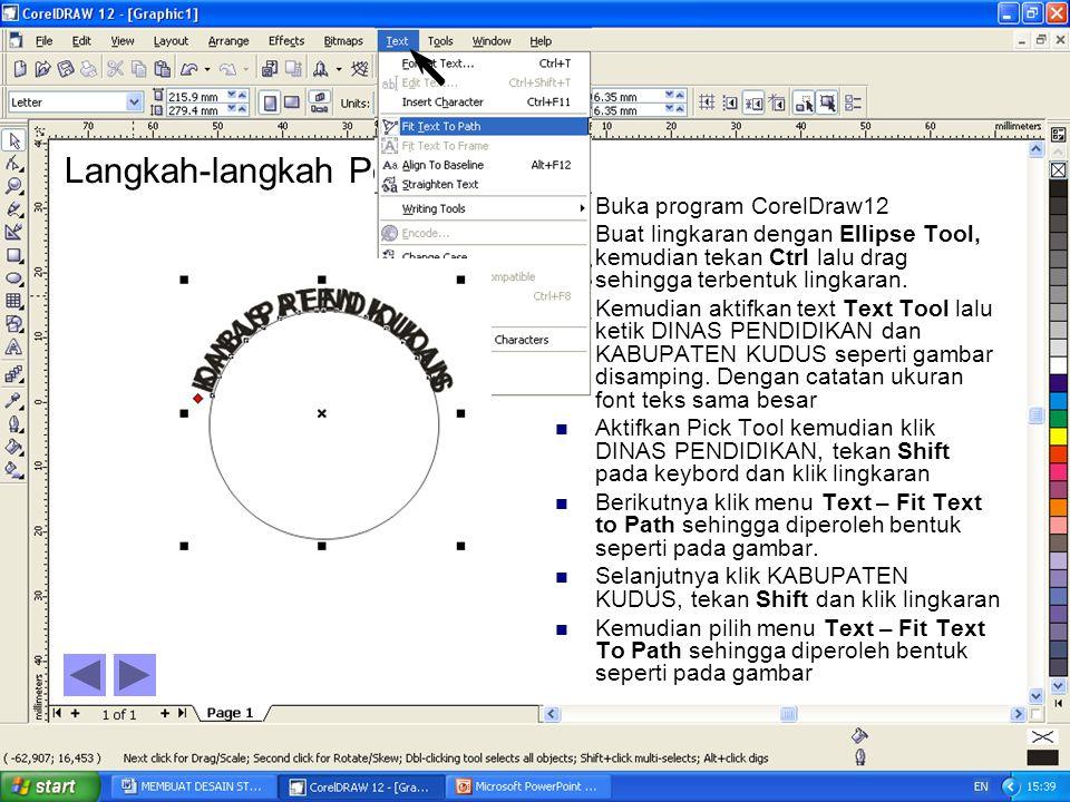 Langkah-langkah Pembuatan: BBuka program CorelDraw12 BBuat lingkaran dengan Ellipse Tool, kemudian tekan Ctrl lalu drag sehingga terbentuk lingkar