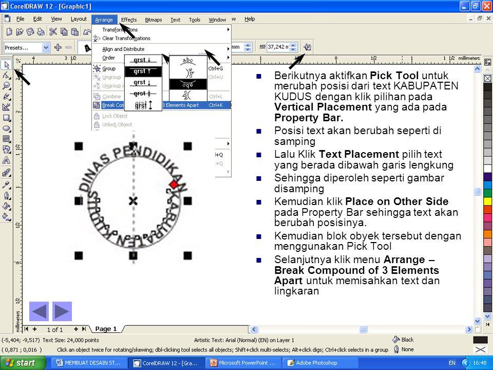 BBerikutnya aktifkan Pick Tool untuk merubah posisi dari text KABUPATEN KUDUS dengan klik pilihan pada Vertical Placement yang ada pada Property Bar.