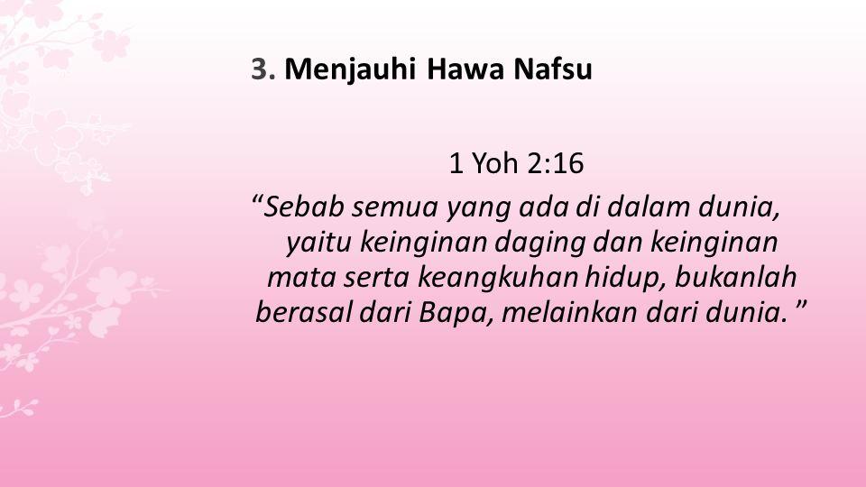 "2. Hidup sesuai dengan Firman Tuhan Maz 119:9 ""Dengan apakah seorang muda mempertahankan kelakuannya bersih? Dengan menjaganya sesuai dengan firman-Mu"