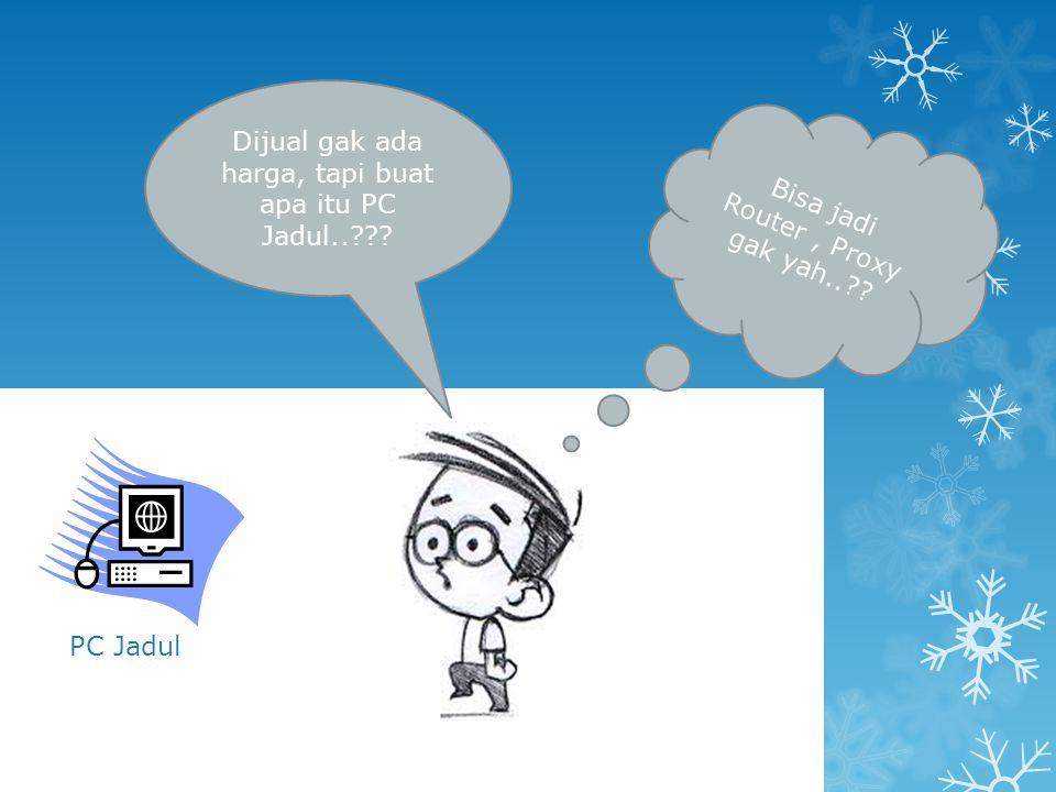 Dijual gak ada harga, tapi buat apa itu PC Jadul..??? PC Jadul Bisa jadi Router, Proxy gak yah..??