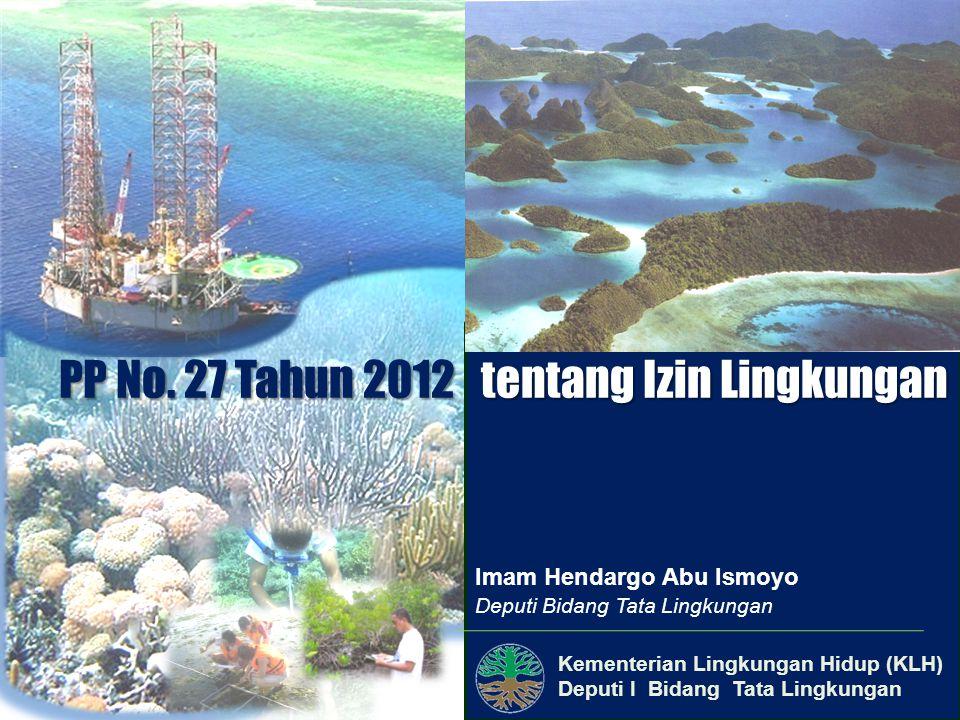 Kementerian Lingkungan Hidup (KLH) Deputi I Bidang Tata Lingkungan PP No. 27 Tahun 2012 tentang Izin Lingkungan Imam Hendargo Abu Ismoyo Deputi Bidang