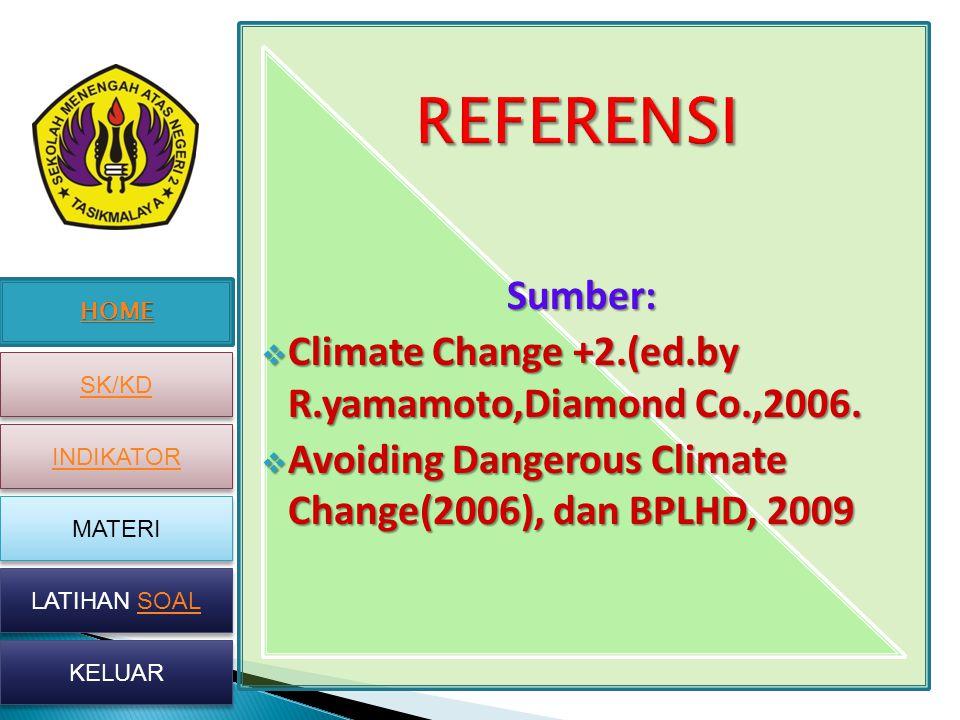 HOME SK/KD INDIKATOR MATERI LATIHAN SOAL LATIHAN SOAL KELUAR Sumber:  Climate Change +2.(ed.by R.yamamoto,Diamond Co.,2006.  Avoiding Dangerous Clim