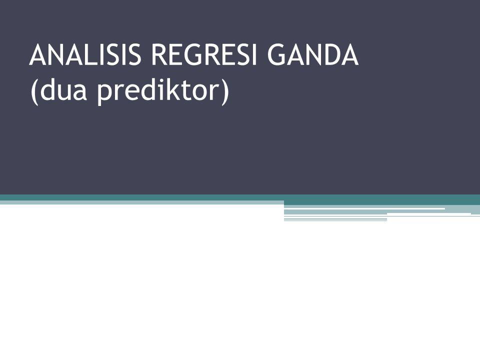 ………..PENDAHULUAN Analisis regresi dua prediktor adalah sebuah teknik analisis yang digunakan untuk mengetahui hubungan antara dua prediktor (X1 dan X2) dengan kriterium.
