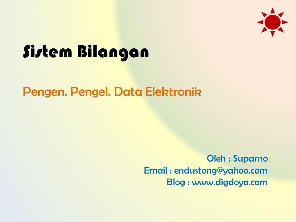 Oleh : Suparno Email : endustong@yahoo.com Blog : www.digdoyo.com Sistem Bilangan Pengen. Pengel. Data Elektronik