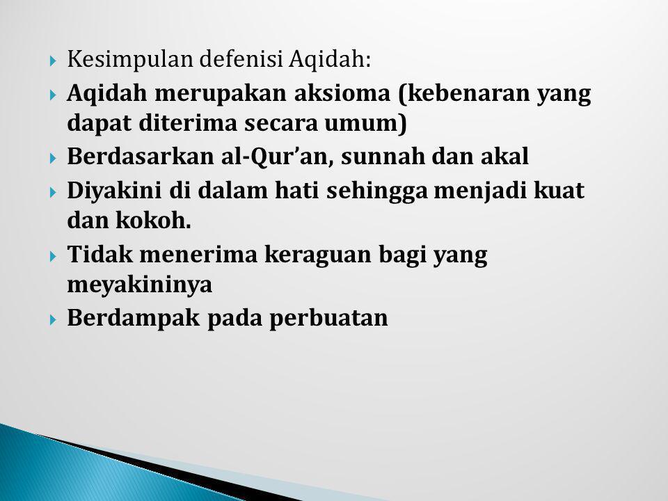  Kesimpulan defenisi Aqidah:  Aqidah merupakan aksioma (kebenaran yang dapat diterima secara umum)  Berdasarkan al-Qur'an, sunnah dan akal  Diyaki