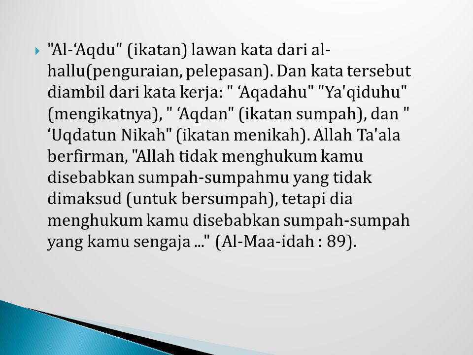  Al-'Aqdu (ikatan) lawan kata dari al- hallu(penguraian, pelepasan).
