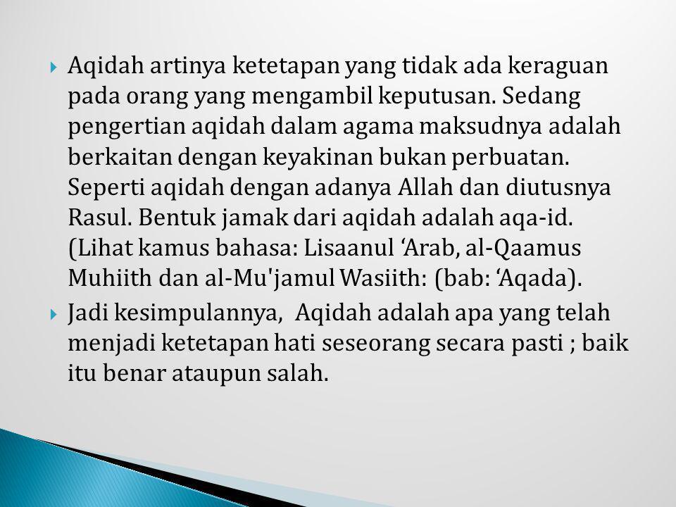  Aqidah artinya ketetapan yang tidak ada keraguan pada orang yang mengambil keputusan. Sedang pengertian aqidah dalam agama maksudnya adalah berkaita
