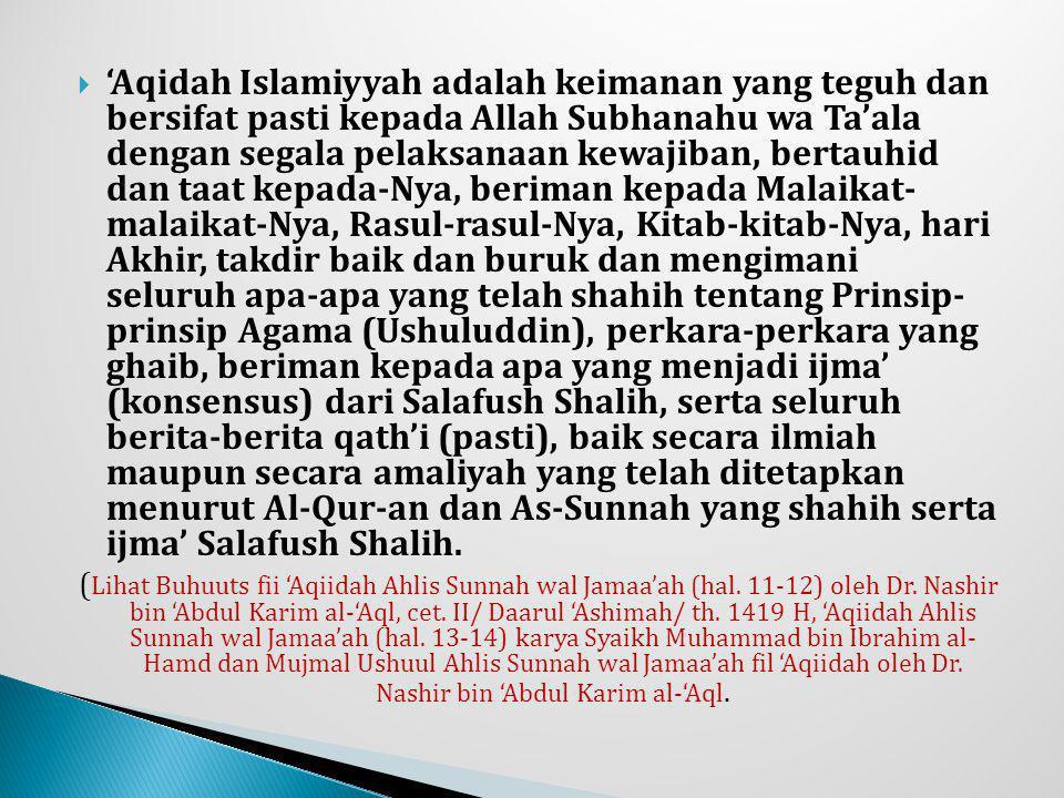  'Aqidah Islamiyyah adalah keimanan yang teguh dan bersifat pasti kepada Allah Subhanahu wa Ta'ala dengan segala pelaksanaan kewajiban, bertauhid dan
