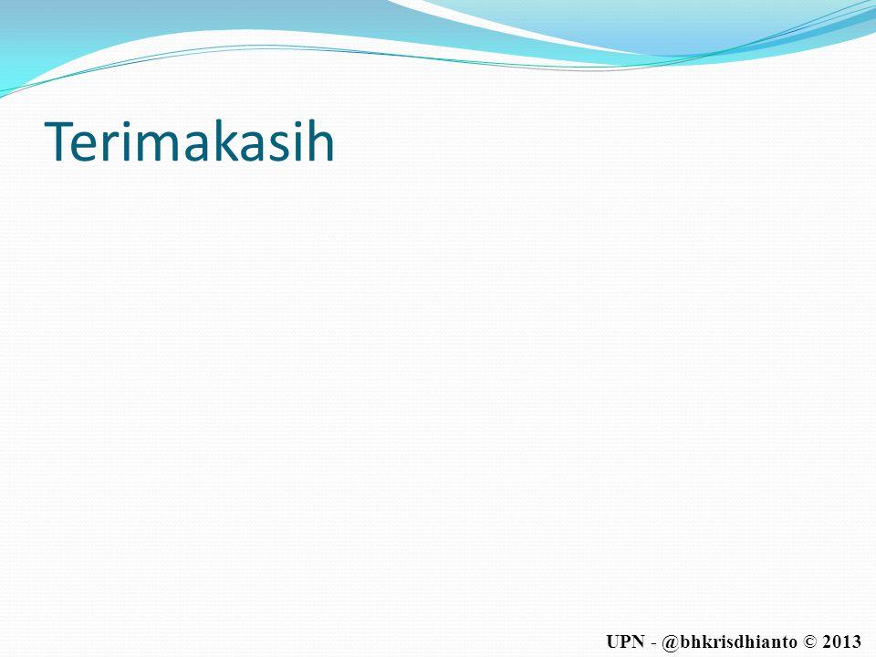 UPN - @bhkrisdhianto © 2013 Terimakasih