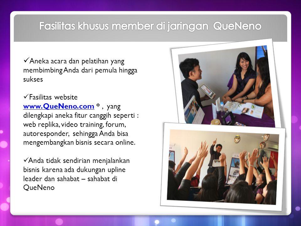  Aneka acara dan pelatihan yang membimbing Anda dari pemula hingga sukses  Fasilitas website www.QueNeno.com *, yang dilengkapi aneka fitur canggih