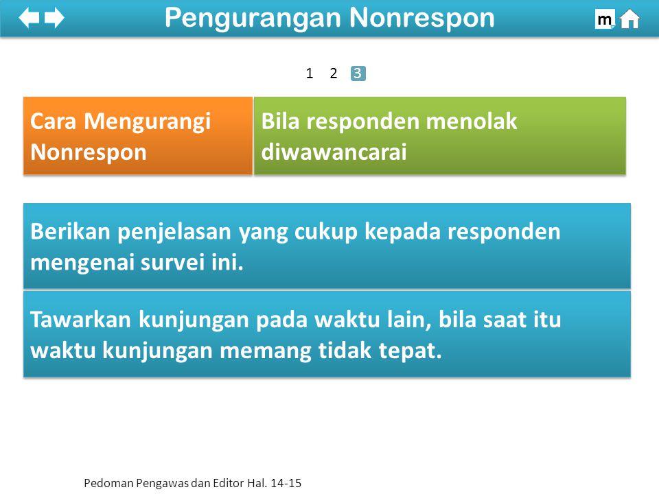 2. Responden menolak untuk diwawancarai Cara Mengurangi Dua jenis Non Respon (Lanjutan)… 100% SDKI 2012 Pengurangan Nonrespon m Berikan penjelasan yan