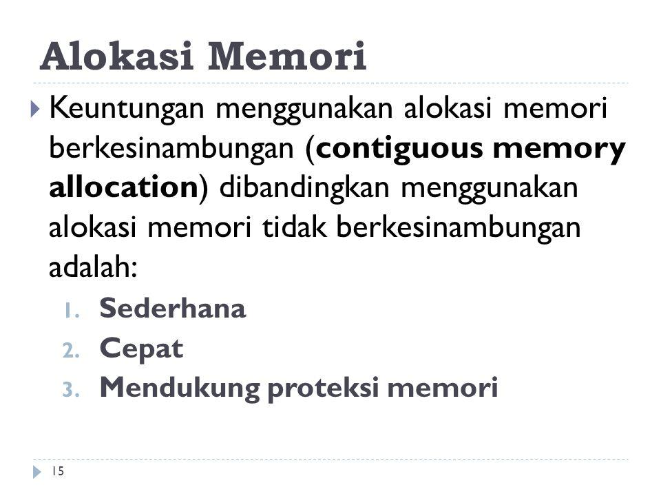 Alokasi Memori  Keuntungan menggunakan alokasi memori berkesinambungan (contiguous memory allocation) dibandingkan menggunakan alokasi memori tidak berkesinambungan adalah: 1.