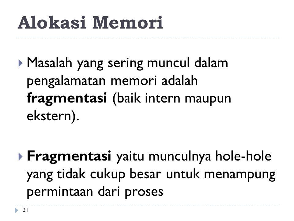 Alokasi Memori  Masalah yang sering muncul dalam pengalamatan memori adalah fragmentasi (baik intern maupun ekstern).  Fragmentasi yaitu munculnya h