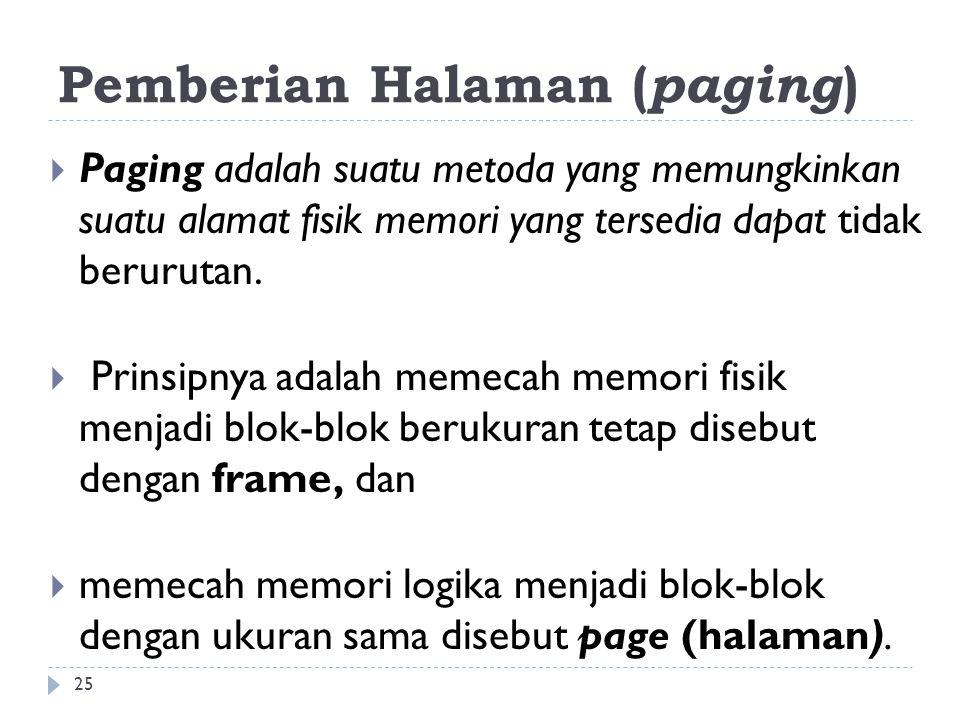 Pemberian Halaman ( paging )  Paging adalah suatu metoda yang memungkinkan suatu alamat fisik memori yang tersedia dapat tidak berurutan.  Prinsipny