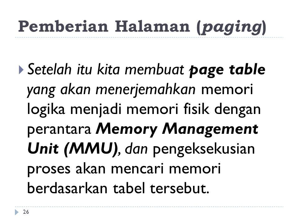 Pemberian Halaman ( paging )  Setelah itu kita membuat page table yang akan menerjemahkan memori logika menjadi memori fisik dengan perantara Memory
