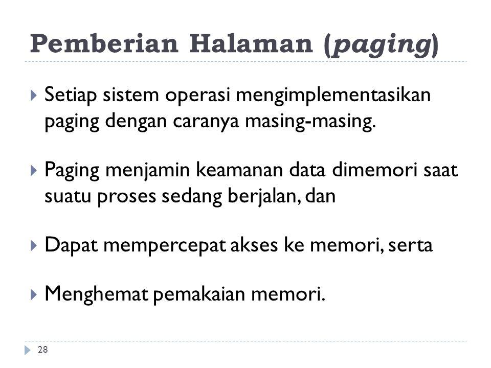 Pemberian Halaman ( paging )  Setiap sistem operasi mengimplementasikan paging dengan caranya masing-masing.  Paging menjamin keamanan data dimemori