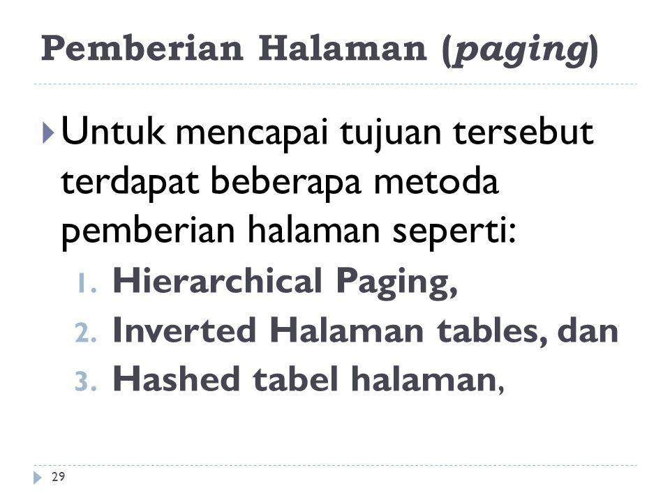 Pemberian Halaman ( paging )  Untuk mencapai tujuan tersebut terdapat beberapa metoda pemberian halaman seperti: 1. Hierarchical Paging, 2. Inverted