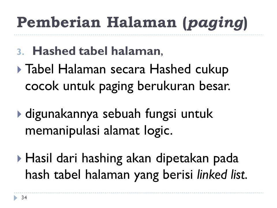 Pemberian Halaman ( paging ) 3. Hashed tabel halaman,  Tabel Halaman secara Hashed cukup cocok untuk paging berukuran besar.  digunakannya sebuah fu