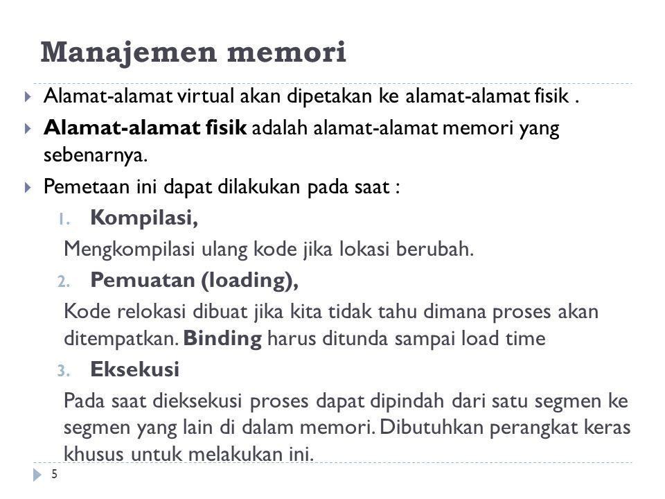Manajemen memori  Alamat-alamat virtual akan dipetakan ke alamat-alamat fisik.  Alamat-alamat fisik adalah alamat-alamat memori yang sebenarnya.  P