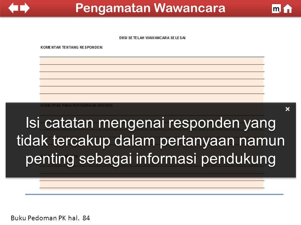 Isi catatan mengenai responden yang tidak tercakup dalam pertanyaan namun penting sebagai informasi pendukung 100% SDKI 2012 Pengamatan Wawancara m Buku Pedoman PK hal.