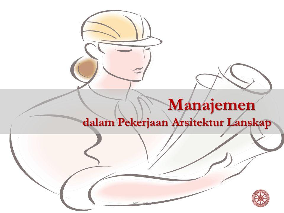Manajemen dalam Pekerjaan Arsitektur Lanskap 1NK - 2013