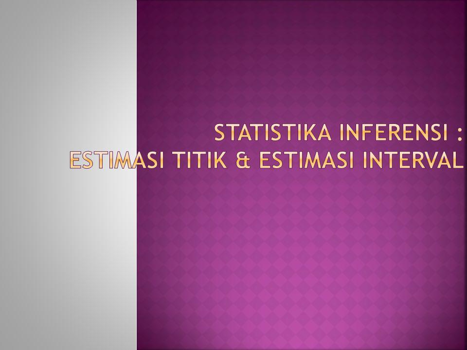  Estimasi adalah keseluruhan proses yang menggunakan sebuah estimator untuk menghasilkan sebuah estimate dari suatu parameter.